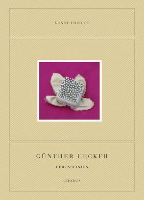 Günther Uecker. Lebenslinien von Koelen,  Dorothea van der, Uecker,  Günther