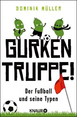Gurkentruppe! von Müller,  Dominik