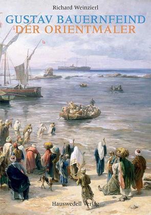 Gustav Bauernfeind – Der Orientmaler von Weinzierl,  Richard