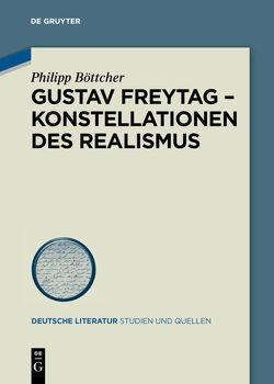Gustav Freytag – Konstellationen des Realismus von Böttcher,  Philipp