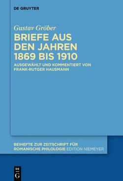 Briefe aus den Jahren 1869 bis 1910 von Gröber,  Gustav, Hausmann,  Frank-Rutger