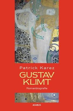 Gustav Klimt. Zeit und Leben des Wiener Künstlers Gustav Klimt von Karez,  Patrick