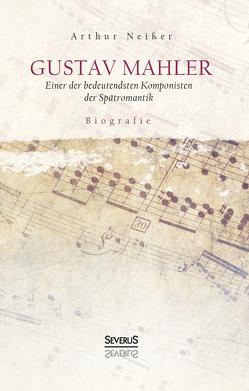 Gustav Mahler. Biografie von Neißer,  Arthur