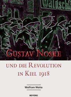 Gustav Noske und die Revolution in Kiel 1918 von Jensen,  Jürgen, Wette,  Wolfram