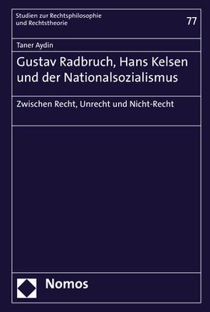 Gustav Radbruch, Hans Kelsen und der Nationalsozialismus von Aydin,  Taner