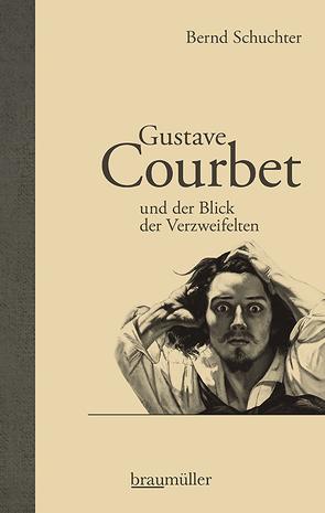Gustave Courbet und der Blick der Verzweifelten von Schuchter,  Bernd