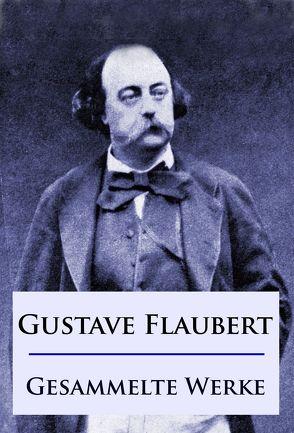 Gustave Flaubert – Gesammelte Werke von Flaubert,  Gustave