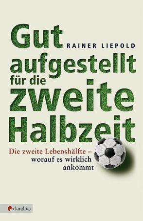 Gut aufgestellt für die zweite Halbzeit von Liepold,  Rainer