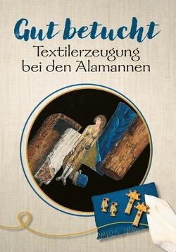 Gut betucht – Textilerzeugung bei den Alamannen von Bendt,  Ellen, Gut,  Andreas, Heinritz,  Jürgen, Kaiser,  Mina, Krolzik,  Janina, Peek,  Christina, Werner,  Roland