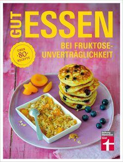 Gut essen bei Fruktoseunverträglichkeit von Büscher,  Astrid, Khaschei,  Kirsten