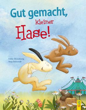 Gut gemacht, kleiner Hase! von Bohnstedt,  Antje, Motschiunig,  Ulrike