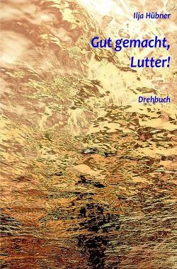 Gut gemacht, Lutter! von Hübner,  Ilja
