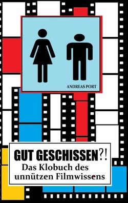 GUT GESCHISSEN?! – Das Klobuch des unnützen Filmwissens (+ Gästebuch) von Majewski,  Adrian, Port,  Andreas