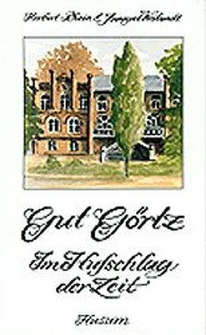 Gut Görtz – Im Hufschlag der Zeit von Rhein,  Herbert, Weilandt,  Annegret