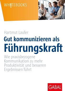 Gut kommunizieren als Führungskraft von Laufer,  Hartmut