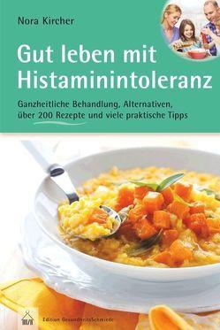 Gut leben mit Histaminintoleranz von Kircher,  Nora
