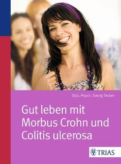 Gut leben mit Morbus Crohn und Colitis ulcerosa von Tecker,  Georg