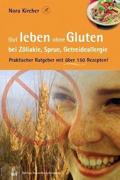 Gut leben ohne Gluten bei Zöliakie, Sprue, Getreideallergie von Kircher,  Nora