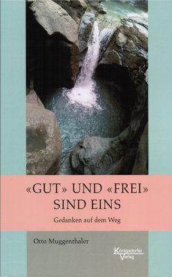 """""""Gut"""" und """"Frei"""" sind eins von Muggenthaler,  Otto"""
