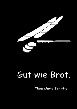 Gut wie Brot. von Schmitz,  Thea-Marie