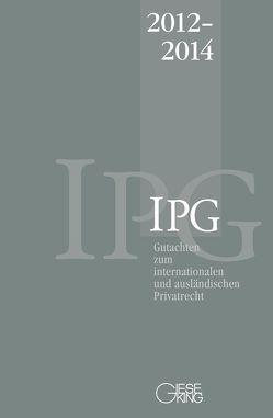 Gutachten zum internationalen und ausländischen Privatrecht (IPG) 2012-2014 von Basedow,  Jürgen, Lorenz,  Stephan, Mansel,  Heinz-Peter