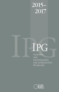 Gutachten zum internationalen und ausländischen Privatrecht (IPG) 2015-2017 von Basedow,  Jürgen, Lorenz,  Stephan, Mansel,  Heinz-Peter