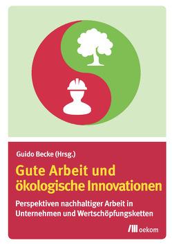 Gute Arbeit und ökologische Innovationen von Becke,  Guido