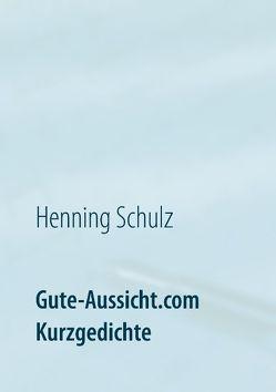Gute-Aussicht.com Kurzgedichte von Schulz,  Henning