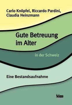 Gute Betreuung im Alter in der Schweiz von Heinzmann,  Claudia, Knöpfel,  Carlo, Pardini,  Riccardo