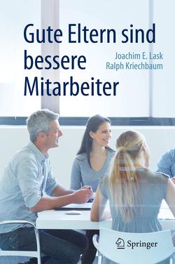 Gute Eltern sind bessere Mitarbeiter von Kriechbaum,  Ralph, Lask,  Joachim E.