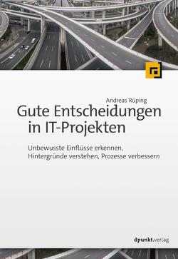 Gute Entscheidungen in IT-Projekten von Rüping,  Andreas