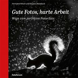 Gute Fotos, harte Arbeit von Hirsch,  Hermann, Mosebach,  Karsten