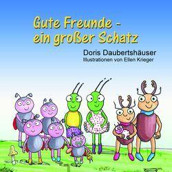Gute Freunde – ein großer Schatz von Daubertshäuser,  Doris, Krieger,  Ellen