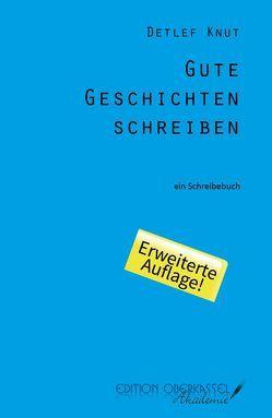 Gute Geschichten schreiben von Knut,  Detlef