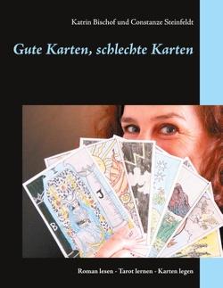 Gute Karten, schlechte Karten von Bischof,  Katrin, Steinfeldt,  Constanze