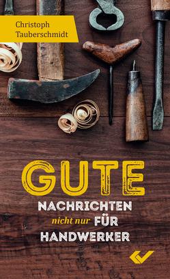 Gute Nachrichten nicht nur für Handwerker von Tauberschmidt,  Christoph