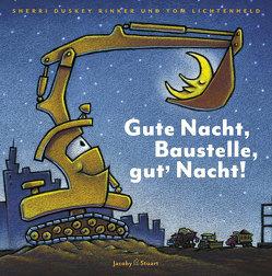 Gute Nacht, Baustelle, gut' Nacht! von Lichtenheld,  Tom, Rinker,  Sherri Duskey
