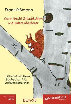 Gute-Nacht-Geschichten und andere Abenteuer mit Haselnuss-Hans, Buchecker-Fritz und Kienappel-Max (BAND 3) von Rißmann,  Frank