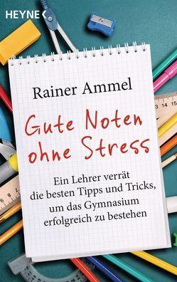 Gute Noten ohne Stress von Ammel,  Rainer