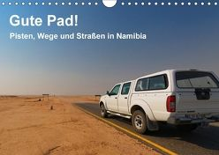 Gute Pad! Pisten, Wege und Straßen in Namibia (Wandkalender 2018 DIN A4 quer) von Wolf,  Gerald