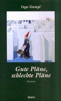 Gute Pläne, schlechte Pläne von Gampl,  Inge