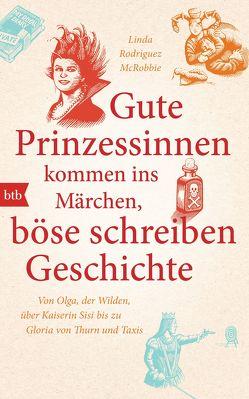 Gute Prinzessinnen kommen ins Märchen, böse schreiben Geschichte von Rodriguez McRobbie,  Linda, Smith,  Douglas, Volk,  Katharina