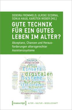 Gute Technik für ein gutes Leben im Alter? von Frommeld,  Debora, Haug,  Sonja, Scorna,  Ulrike, Weber,  Karsten