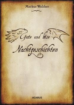 Gute und Böse Nachtgeschichten von Walther,  Markus