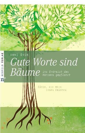 Gute Worte sind Bäume, ins Erdreich des Herzens gepflanzt von Dyck,  Anni
