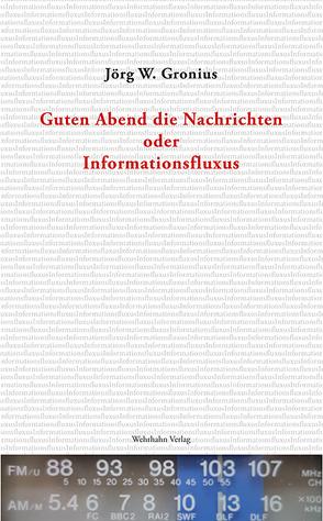 Guten Abend die Nachrichten oder Informationsfluxus von Gronius,  Jörg W.