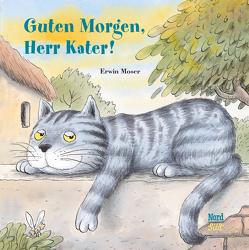 Guten Morgen, Herr Kater! von Moser,  Erwin