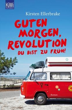 Guten Morgen, Revolution – du bist zu früh! von Ellerbrake,  Kirsten