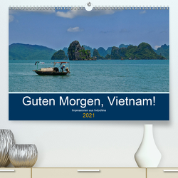 Guten Morgen, Vietnam! (Premium, hochwertiger DIN A2 Wandkalender 2021, Kunstdruck in Hochglanz) von chutay68