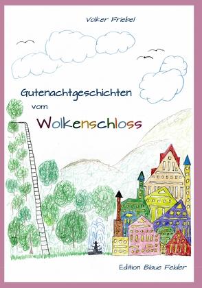 Gutenachtgeschichten vom Wolkenschloss von Friebel,  Volker